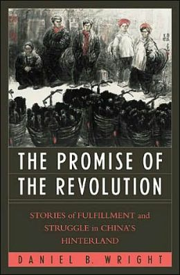 Promise of the Revolution: Stories of Fulfillment and Struggle in China's Hinterland