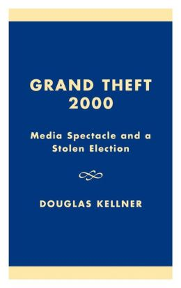 Grand Theft 2000: Media Spectacle and a Stolen Election