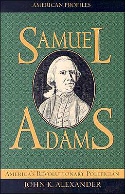 Samuel Adams (American Profiles Series): America's Revolutionary Politician