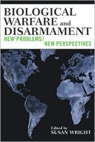 Biological Warfare and Disarmament: New Problems/New Perspectives