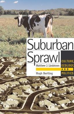 Suburban Sprawl: Culture, Ecology, and Politics