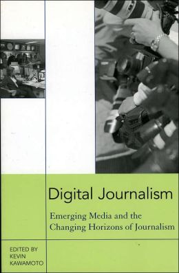 Digital Journalism: Emerging Media and the Changing Horizons of Journalism