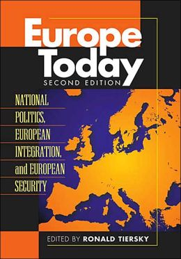 Europe Today : National Politics, European Integration, and European Security