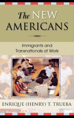 The New Americans: Immigrants and Transnationals at Work