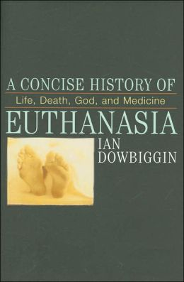A Concise History of Euthanasia: Life, Death, God, and Medicine (Critical Issues in History Series)