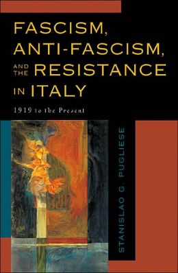 Fascism, Anti-Fascism, and the Resistance in Italy; 1919 to the Present