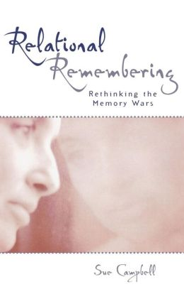 Relational Remembering: Rethinking the Memory Wars