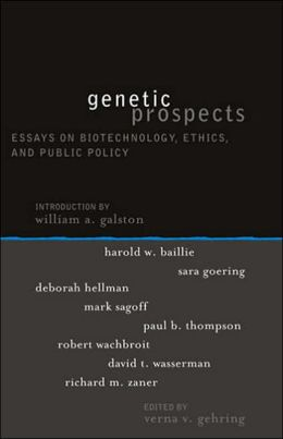 Genetic Prospects: Essays on Biotechnology, Ethics, and Public Policy