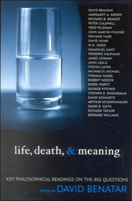 Life, Death and Meaning: Key Philosophical Readings on the Big Questions
