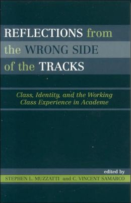 Reflections from the Wrong Side of the Tracks: Class, Identity, and the Working Class Experience in Acadamia
