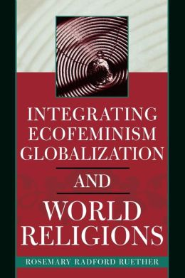 Integrating Ecofeminism, Globalization, And World Religions