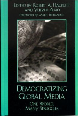 Democratizing Global Media: One World, Many Struggles (Critical Media Studies Series)