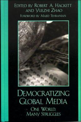 Democratizing Global Media: One World, Many Struggles (Critical Media Studies Series)