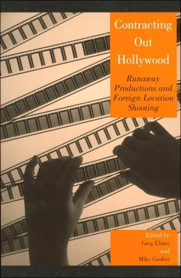 Contracting Out Hollywood: Runaway Productions and Foreign Location Shooting (Critical Media Studies Series)