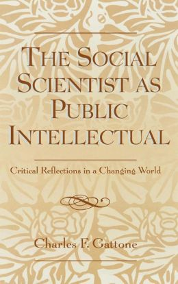 The Social Scientist as Public Intellectual: Critical Reflections on the Place of Social Science in Public Affairs
