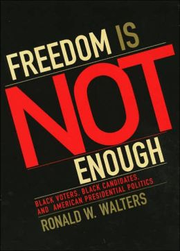 Freedom Is Not Enough: Black Voters, Black Candidates, and American Presidential Politics
