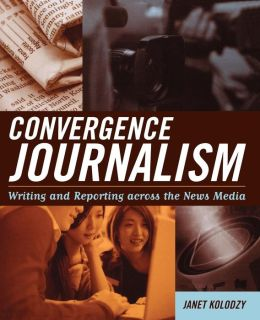 Convergence Journalism: Writing and Reporting Across the News Media