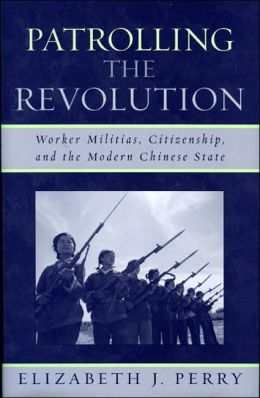 Patrolling the Revolution: Worker Militias, Citizenship and the Modern Chinese State
