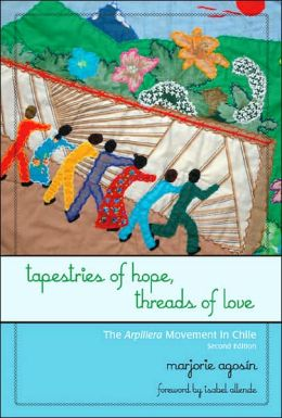 Tapestries of Hope Threads of Love: The Arpillera Movement in Chile