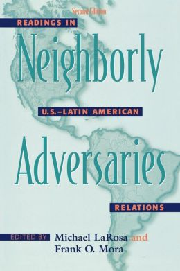 Neighborly Adversaries: Readings in U. S. Latin American Relations