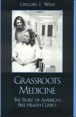 Grass Roots Medicine: The Story of America's Free Health Clinics