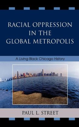 Racial Oppression in the Global Metropolis: A Living Black Chicago History