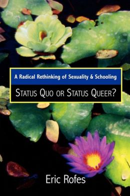 A Radical Rethinking of Sexuality and Schooling: Status Quo or Status Queer
