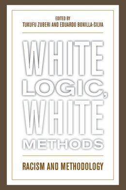 White Logic, White Methods: Racism and Methodology