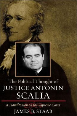 The Political Thought of Justice Antonin Scalia: A Hamiltonian on the Supreme Court