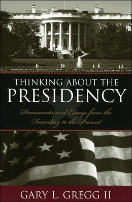 Thinking about the Presidency: Documents and Essays from the Founding to the Present