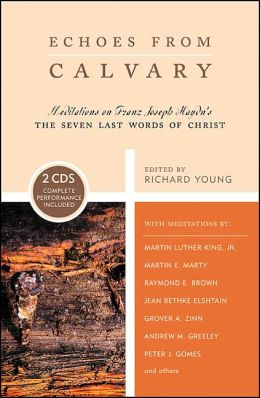 Echoes from Calvary: Meditations on Franz Joseph Haydn's Seven Last Words