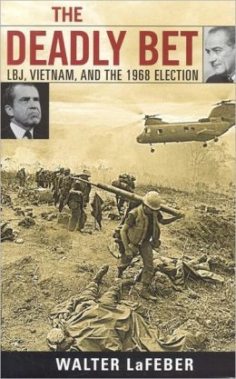 Deadly Bet: LBJ, Vietnam, and the 1968 Election