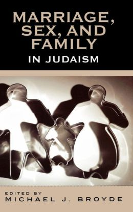 Marriage, Sex, and Family in Judaism: The Past, Present, and Future