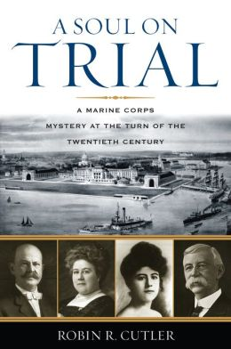 Soul on Trial: A Marine Corps Mystery at the Turn of the Twentieth Century