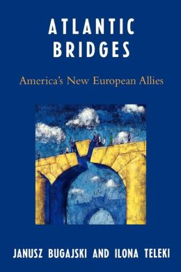 Atlantic Bridges: America's New European Allies