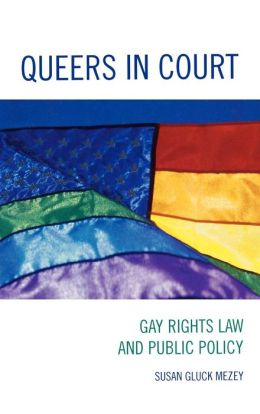 Queers in Court: Gay Rights Law and Public Policy