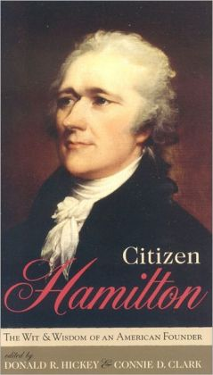 Citizen Hamilton: The Wit and Wisdom of an American Founder