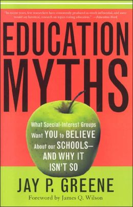 Education Myths: What Special Interest Groups Want You to Believe about Our Schools, and Why It Isn't So