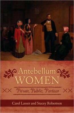 Antebellum Women: Private, Public, Partisan