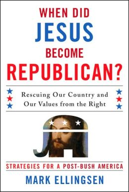 When Did Jesus Become Republican?: Rescuing Our Country and Our Values from the Right-- Strategies for a Post-Bush America