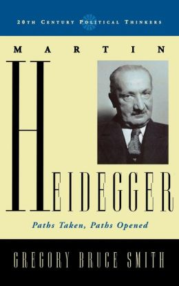 Martin Heidegger: Paths Taken, Paths Opened