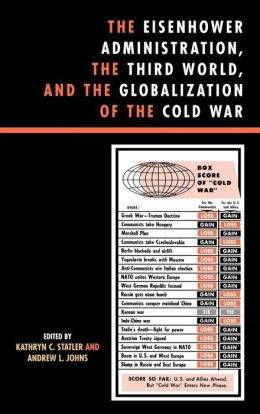 Eisenhower Administration, The Third World, And The Globalization Of The Cold War
