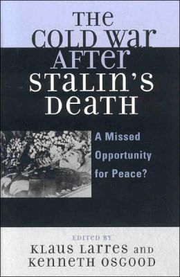 The Cold War after Stalin's Death: A Missed Opportunity for Peace?
