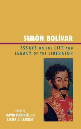 Sim-n Bol'var: Essays on the Life and Legacy of the Liberator