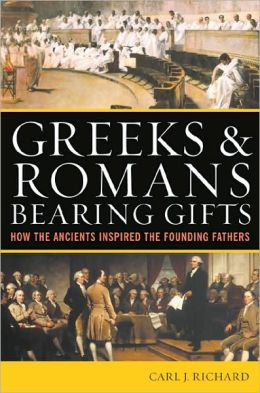 Greeks and Romans Bearing Gifts: How the Ancients Inspired the Founding Fathers
