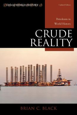 Crude Reality : Petroleum in World History