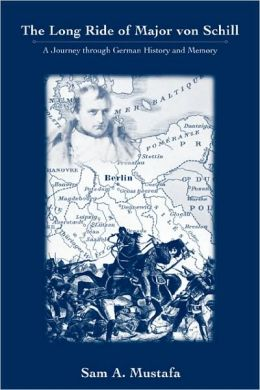 The Long Ride of Major Von Schill: A Journey Through German History and Memory