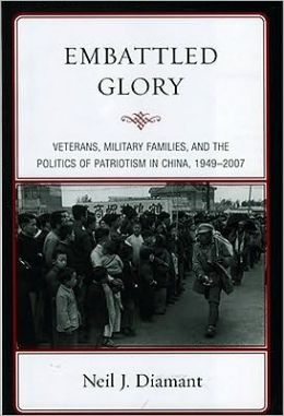Embattled Glory: Veterans, Military Families, and the Politics of Patriotism in China, 1949D2007