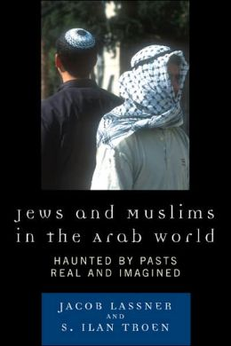 Jews and Muslims in the Arab World: Haunted by Pasts Real and Imagined