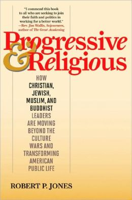 Progressive & Religious: How Christian, Jewish, Muslim, and Buddhist Leaders are Moving Beyond Partisan Politics and Transforming American Public Life